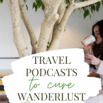 Cure Wanderlust with Travel Podcasts